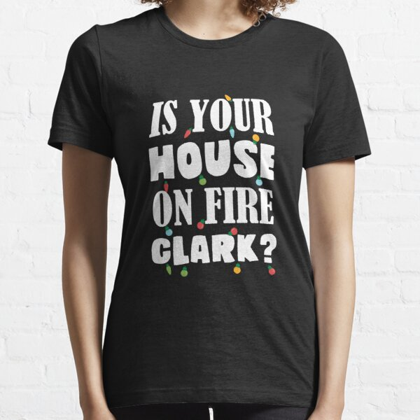 Is your house on fire Clark? Essential T-Shirt