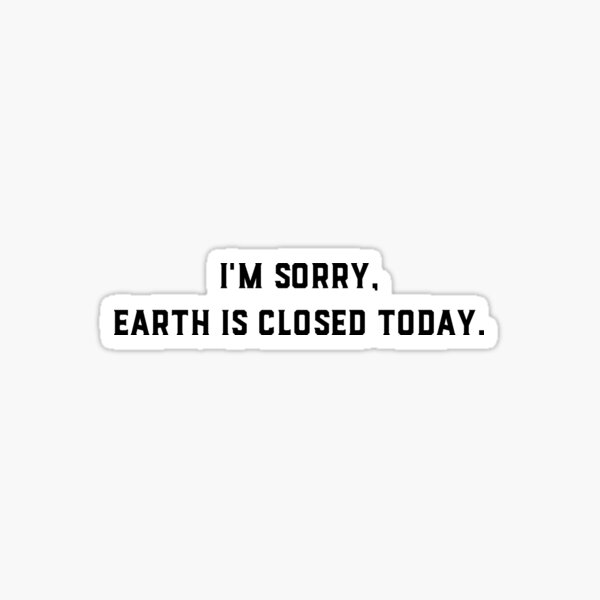 Earth Is Closed Today Sticker