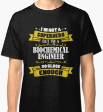 I'm Not A Superhero But I'm A Biochemical Engineer Funny Gift Classic T-Shirt