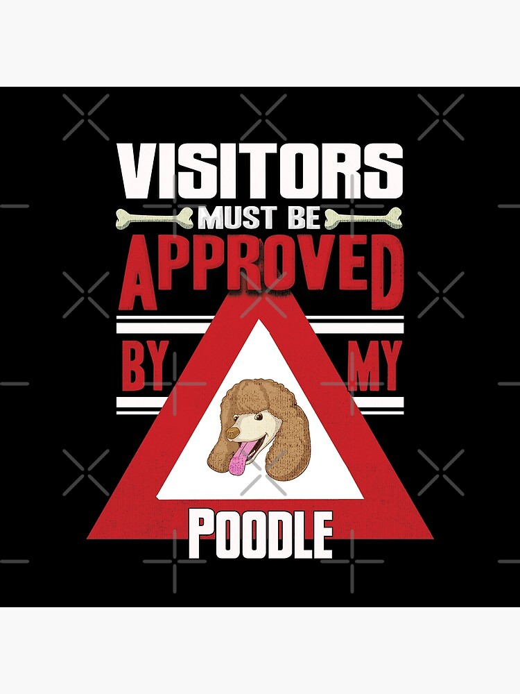 Poodle Owner -  Visitors Must Be Approved By My Poodle by dog-gifts