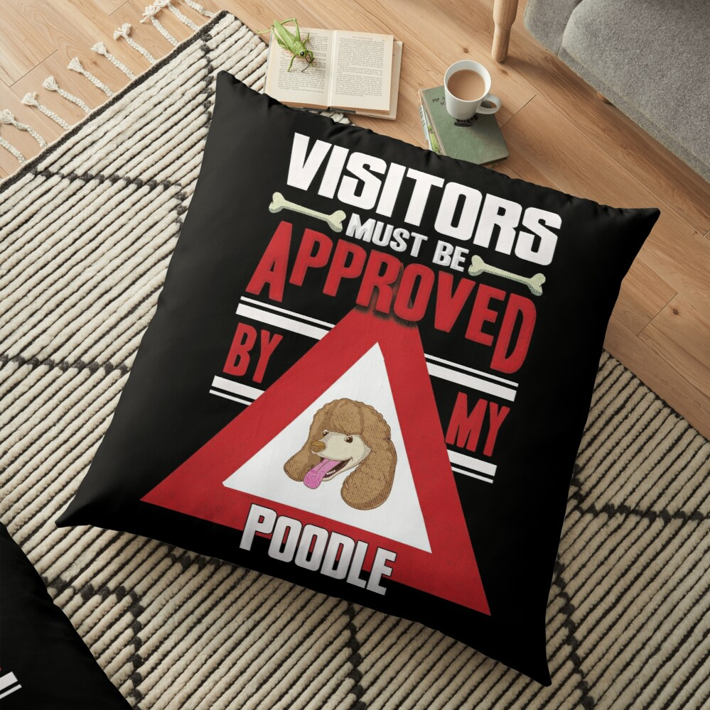 Poodle Owner -  Visitors Must Be Approved By My Poodle Floor Pillow