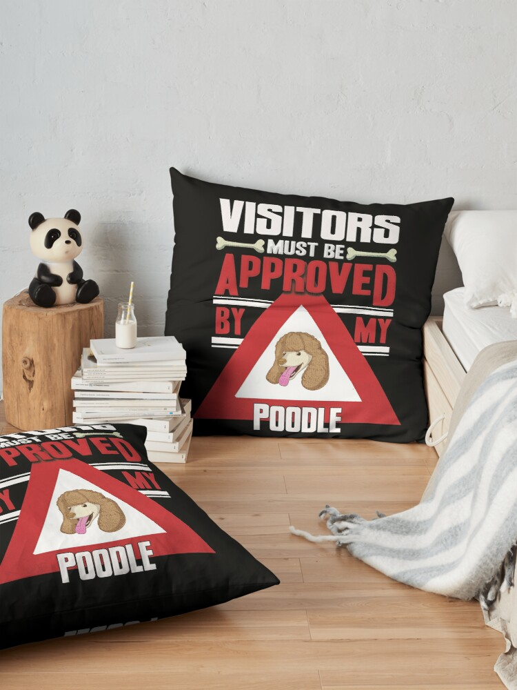 Alternate view of Poodle Owner -  Visitors Must Be Approved By My Poodle Floor Pillow
