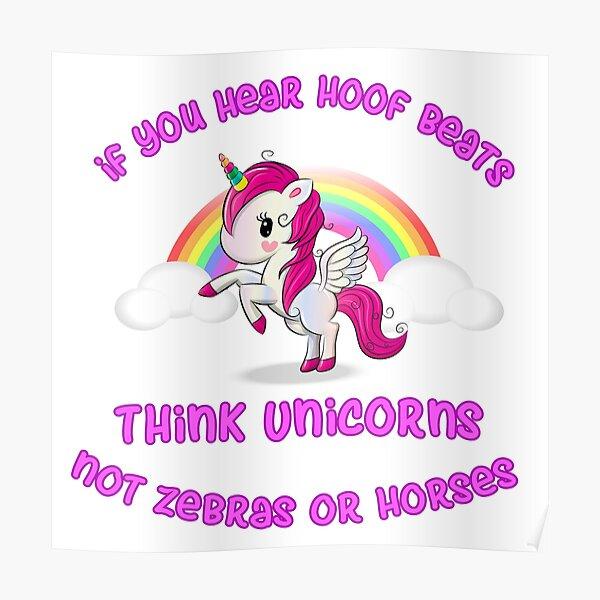 think of unicorns, not horses or zebras Poster