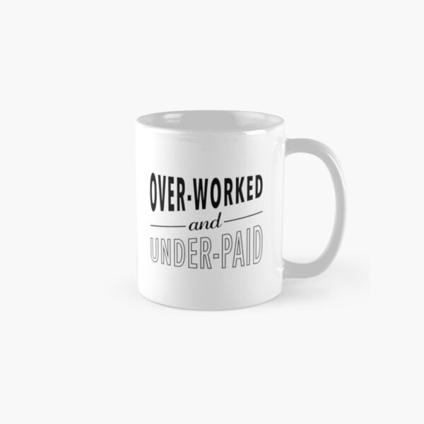 Overworked and Underpaid Classic Mug