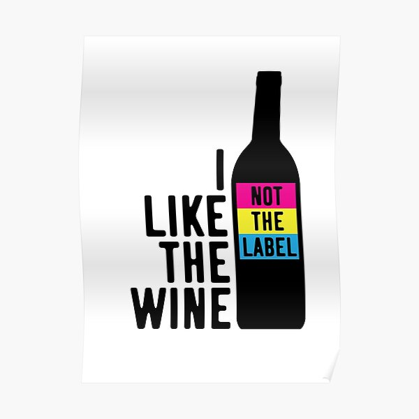 I Like The Wine Not The Label Poster