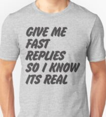 Give Me Fast Replies So I Know Its Real T-Shirt