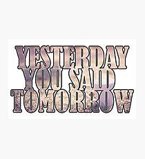 Yesterday You Said Tomorrow Photographic Print