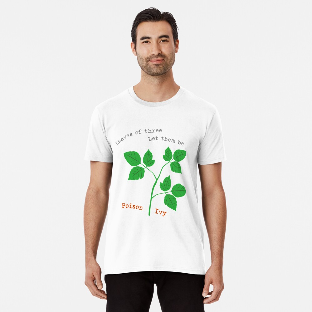 Leaves of Three Premium T-Shirt