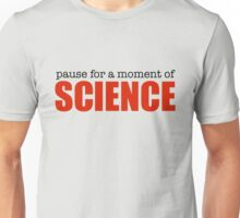 Pause for a Moment of Science Unisex T-Shirt