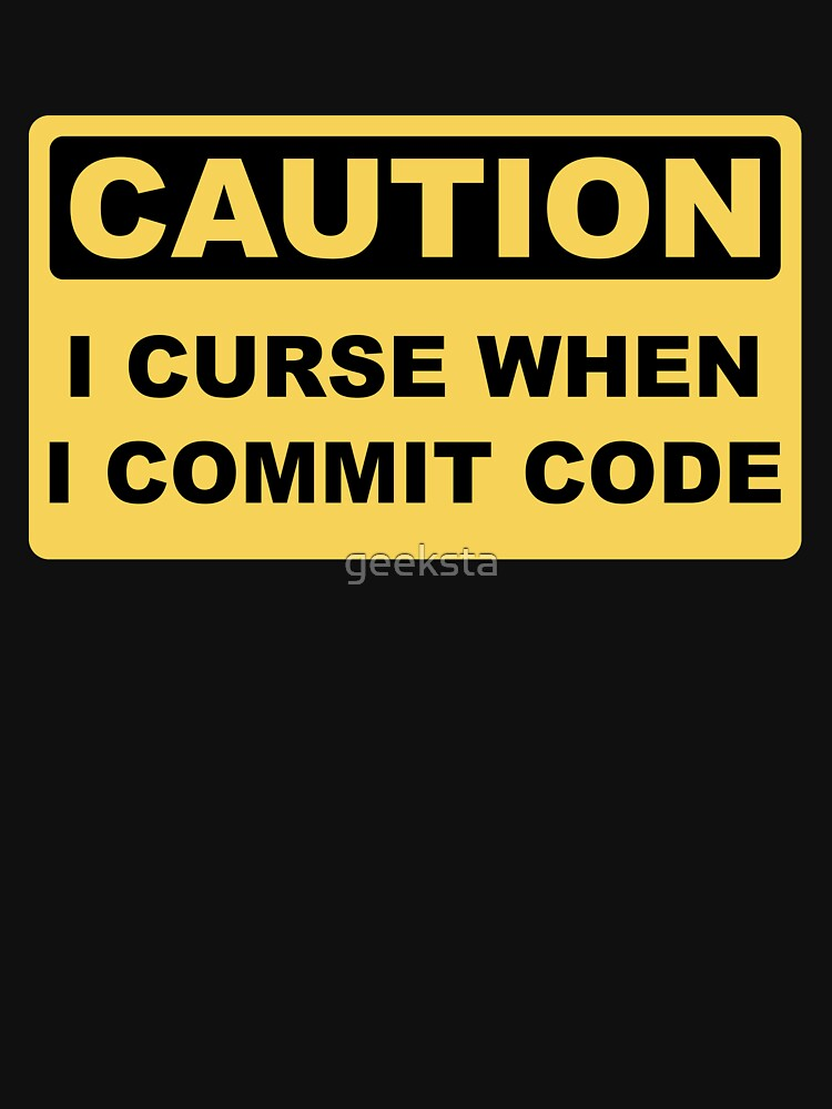 Caution I Curse When I Commit Code - Funny Programmer Design by geeksta