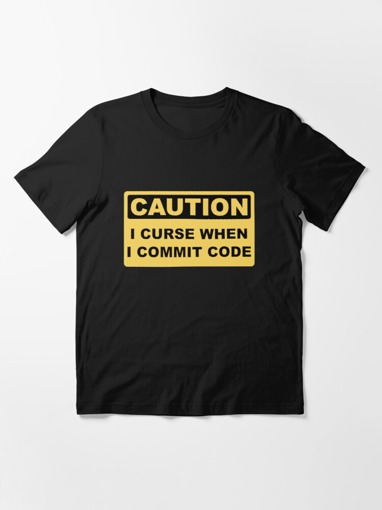 Alternate view of Caution I Curse When I Commit Code - Funny Programmer Design Essential T-Shirt