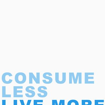 Consume Less by MrBarista