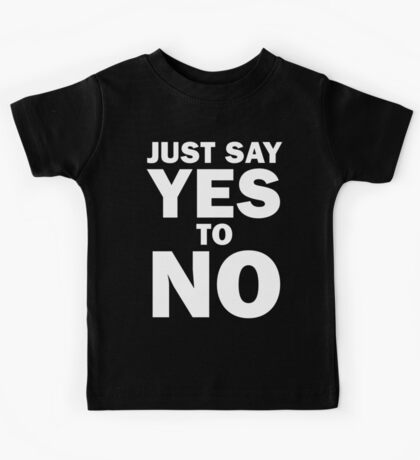 Just Say Yes to No! Kids Clothes