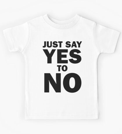 Just Say Yes to No! (black) Kids Clothes
