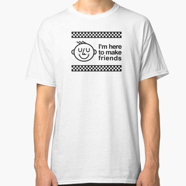 Aquí para hacer amigos Camiseta clásica