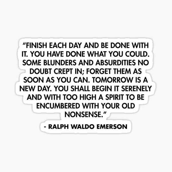 """""""Finish each day and be done with it. You have done what you could..."""" - Ralph Waldo Emerson Sticker"""