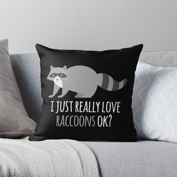 I Just Really Love Raccoons Ok? Throw Pillow