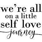 We're all on a little self love journey by Selflovescript