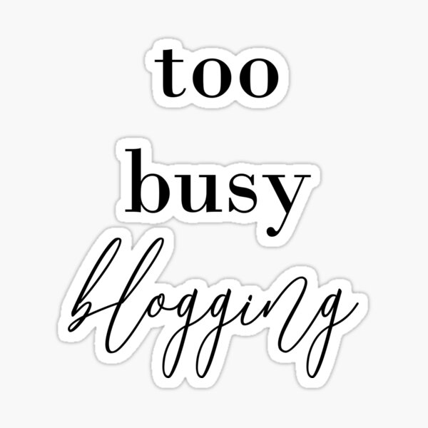 Too busy blogging Sticker