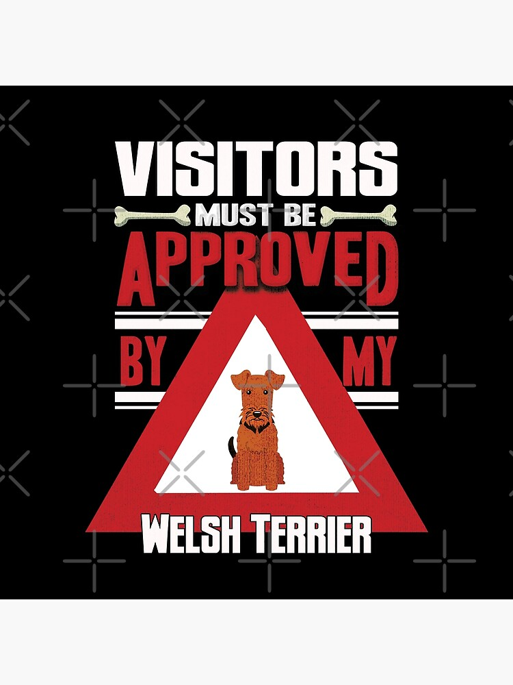 Welsh Terrier Owner -  Visitors Must Be Approved By My Welsh Terrier by dog-gifts