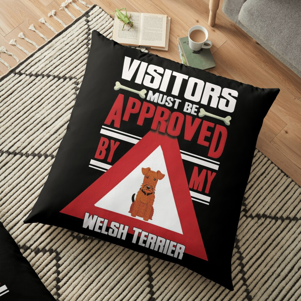 Welsh Terrier Owner -  Visitors Must Be Approved By My Welsh Terrier Floor Pillow