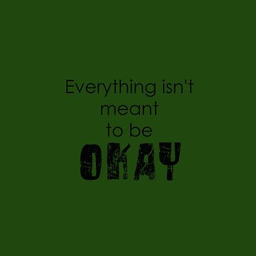 Everything isn't meant to be okay- green day by thyrza