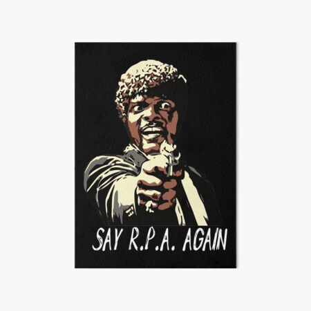 SAY R.P.A. AGAIN Art Board Print