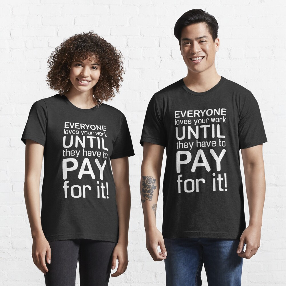 Everyone Loves Your Work Essential T-Shirt