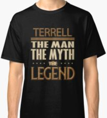 Terrell The Man The Myth The Legend - Gift For Someone Called Terrell Classic T-Shirt