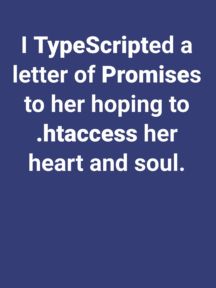 I TypeScripted a letter of Promises to her hoping to .htaccess her heart and soul by Ululoo