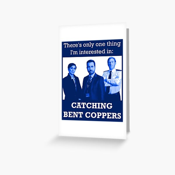Line of Duty: Catching Bent Coppers Greeting Card