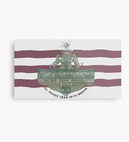 1912 Fort Worth Flag - The Panther City - We're For Smoke - All Roads Lead to Ft. Worth Metal Print