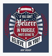 Limited Edition Believe In Yourself, Tom Brady Quote, New England Patriots, Tb12 Shirts, Mugs & Hoodies Photographic Print