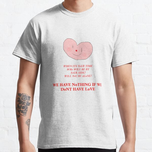 Love Is The Only Thing That Can Save Us From Ourselves Classic T-Shirt
