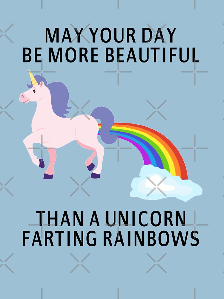 May Your Day Be More Beautiful Than A Unicorn Farting Rainbows | Unisex T-Shirt