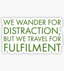We wander for distraction, but we travel for fulfilment  Sticker