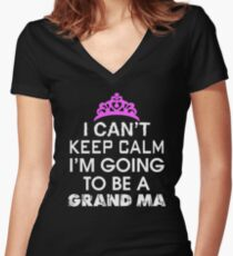 i can't keep calm i'm going to be a grandma Women's Fitted V-Neck T-Shirt