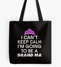 i can't keep calm i'm going to be a grandma Tote Bag