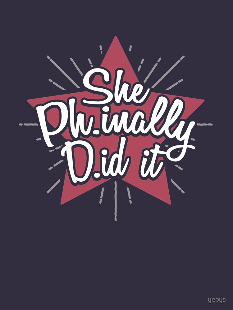 She Phinally Did it! - Graduation Quotes Gift by yeoys