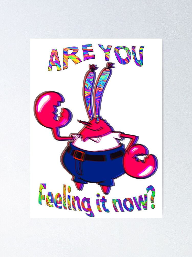 Alternate view of Are you feeling it now Mr Krabs? Poster