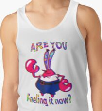 Are you feeling it now Mr Krabs? Tank Top