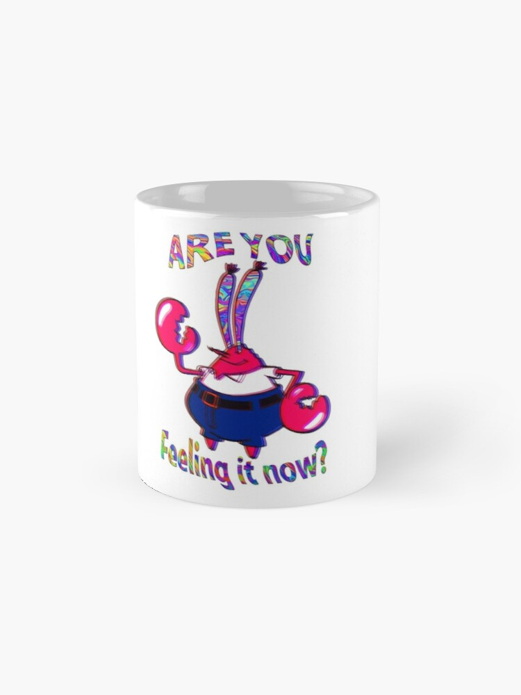 Alternate view of Are you feeling it now Mr Krabs? Mug