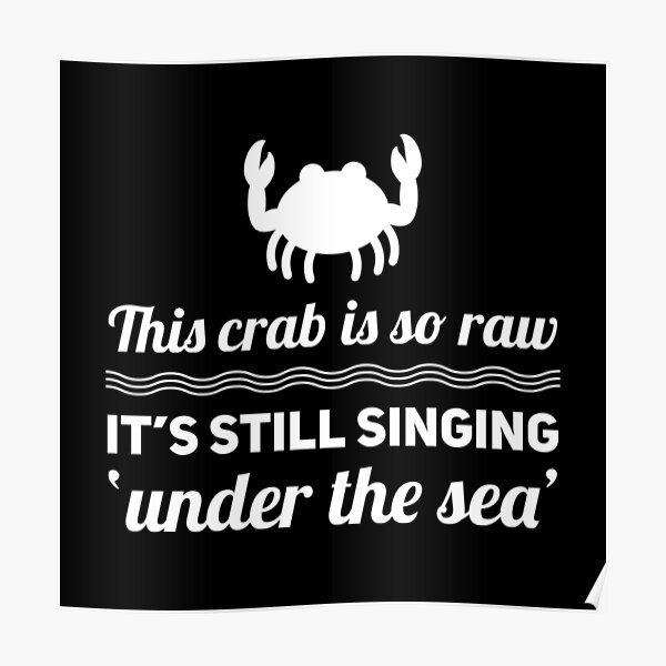 This crab is so raw it's still singing under the sea Poster