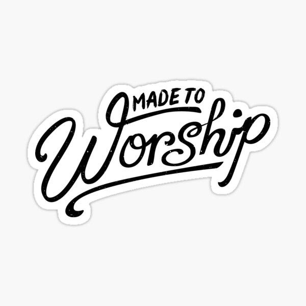 Made to Worship Sticker