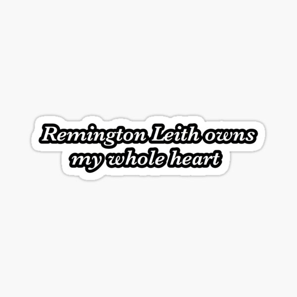 remington leith owns my whole heart sticker Sticker