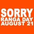Sorry Ranga Day #white by loganhille