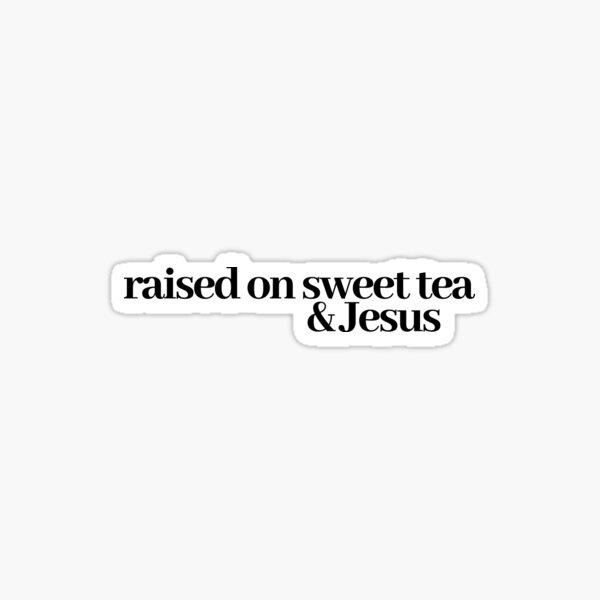 raised on sweet tea & jesus Sticker