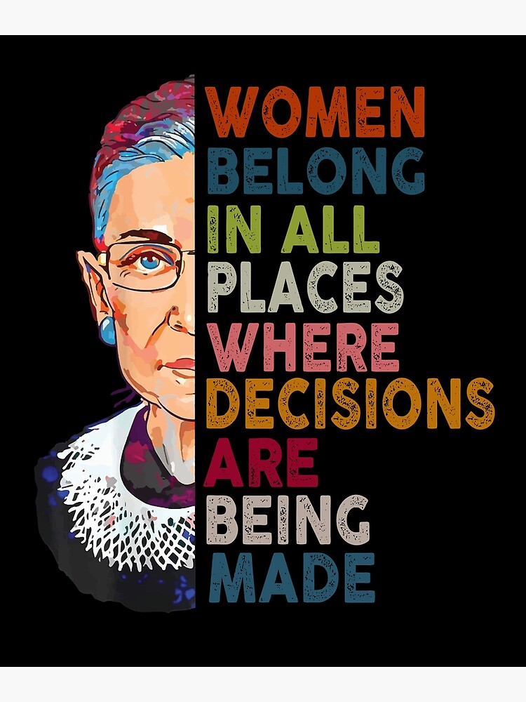 Women belong in all places Ruth Bader Ginsburg Tshirt by brandynbozeman