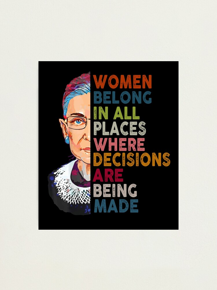 Alternate view of Women belong in all places Ruth Bader Ginsburg Tshirt Photographic Print