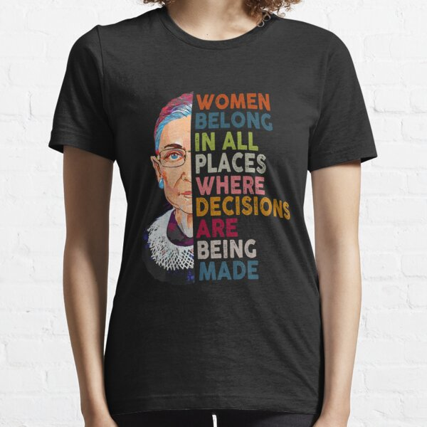 Women belong in all places Ruth Bader Ginsburg Tshirt Essential T-Shirt